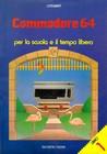 Commodore 64 per la Scuola e il Tempo Libero. Libro 1