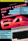 Libri di Computer, I: Utility e Routine per il Commodore 64